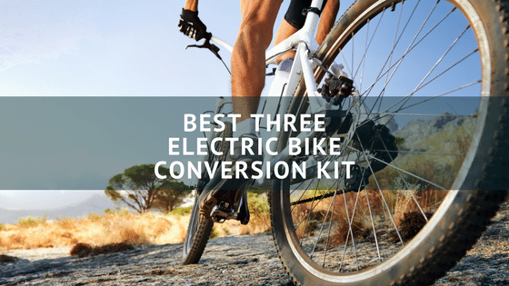 Best three electric bike conversion kit